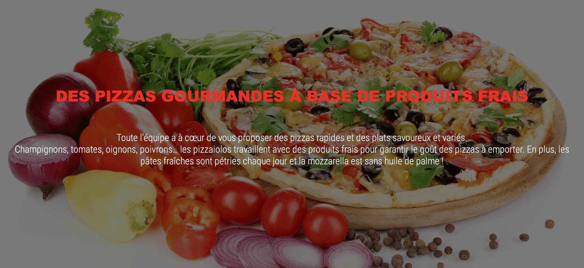 Pizzas gourmandes a base de produits frais